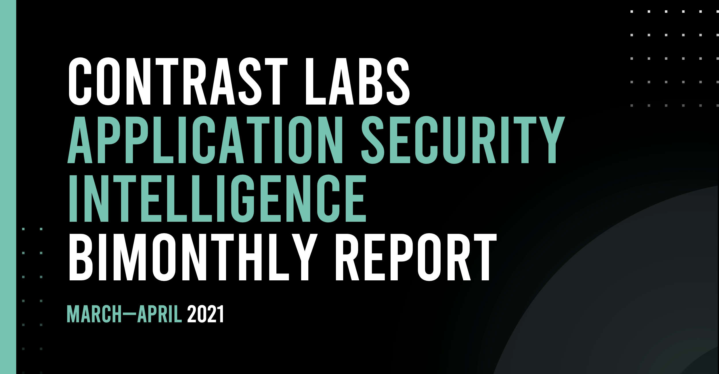 Contrast Labs Application Security Intelligence Bimonthly report March_Contrast Website_April 2021_24062021