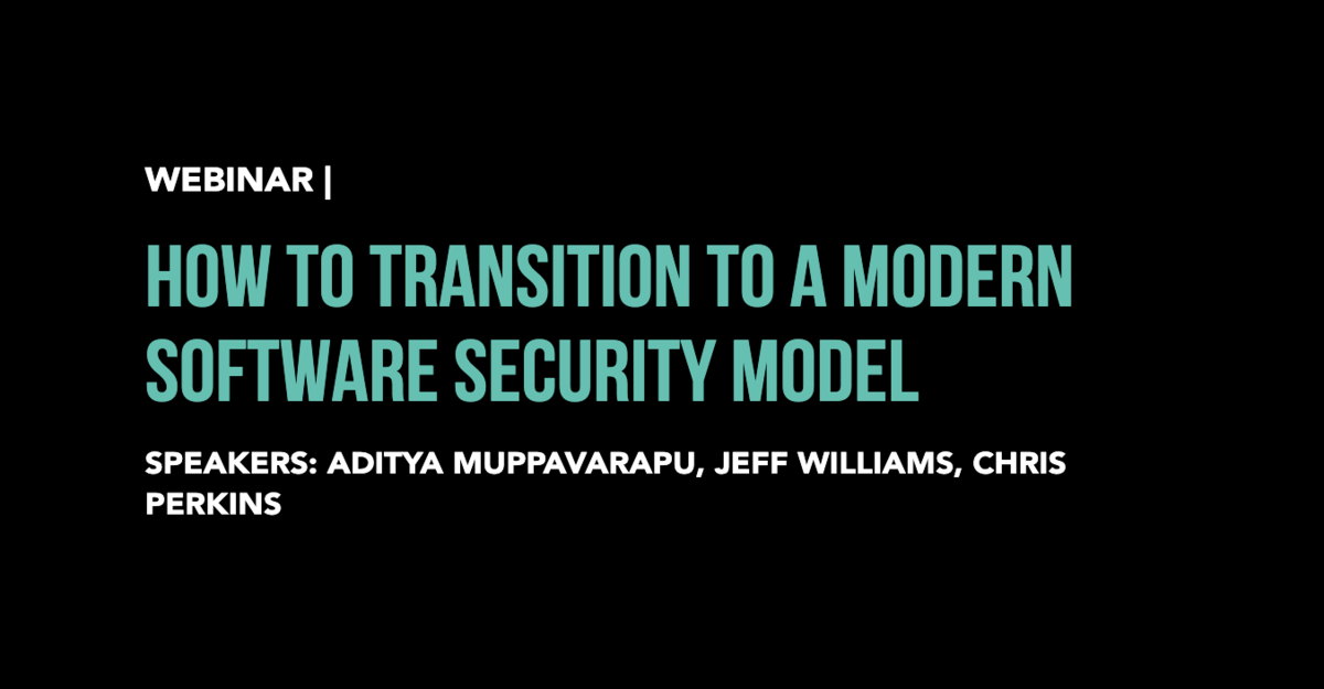 HOW TO TRANSITION TO A MODERN SOFTWARE SECURITY MODEL